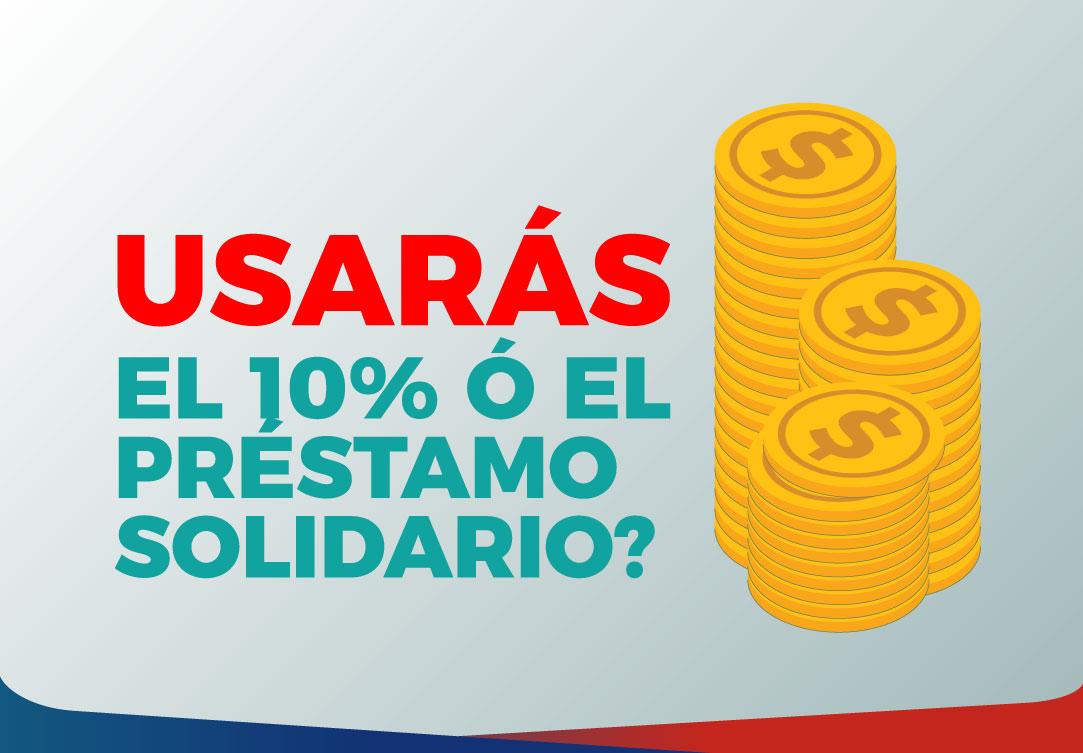 ¿Usarás el 10% ó el Préstamo Solidario?